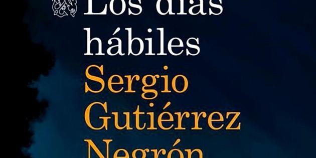 """Sergio Gutiérrez Negrón presenta la novela """"Los días hábiles"""""""